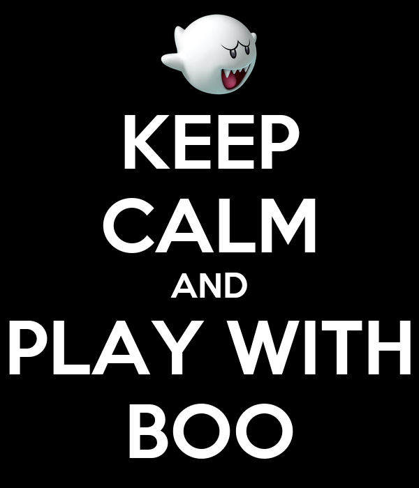 KEEP CALM AND PLAY WITH BOO