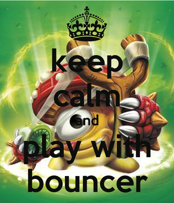 keep calm and play with bouncer