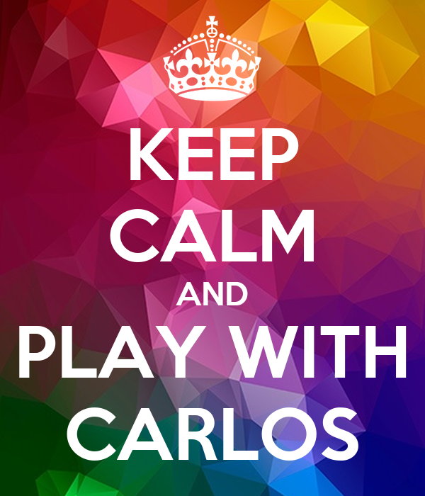 KEEP CALM AND PLAY WITH CARLOS
