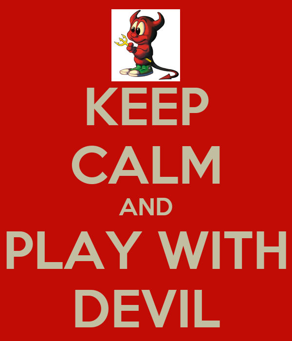 KEEP CALM AND PLAY WITH DEVIL