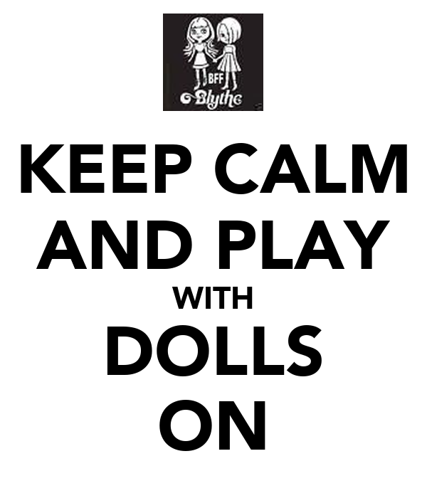 KEEP CALM AND PLAY WITH DOLLS ON