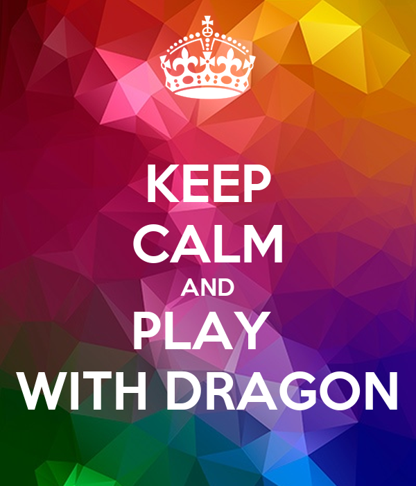 KEEP CALM AND PLAY  WITH DRAGON