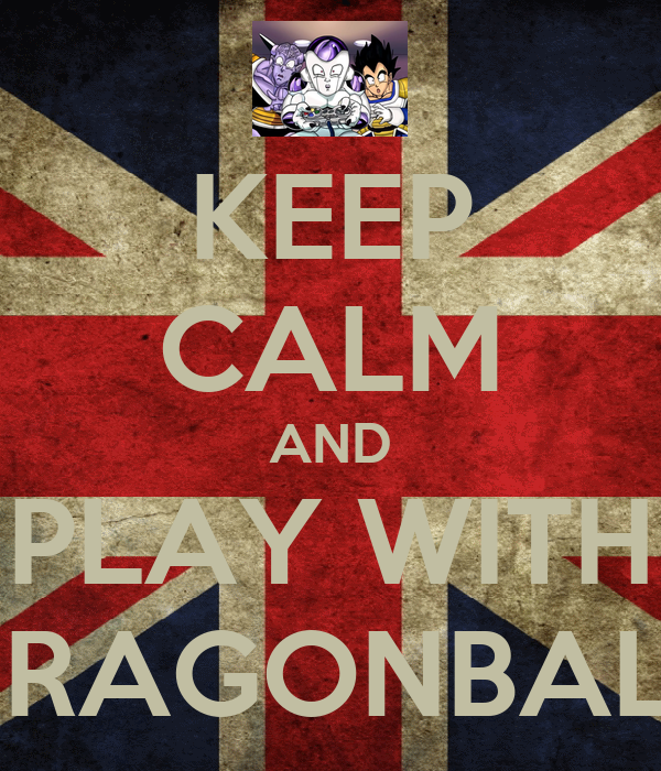 KEEP CALM AND PLAY WITH DRAGONBALL