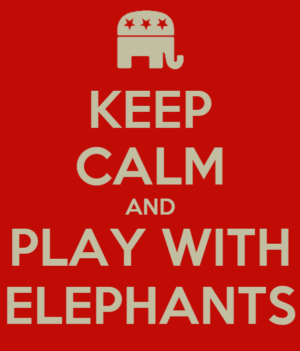 KEEP CALM AND PLAY WITH ELEPHANTS