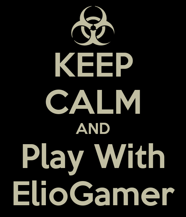 KEEP CALM AND Play With ElioGamer