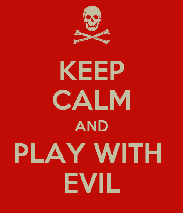 KEEP CALM AND PLAY WITH  EVIL