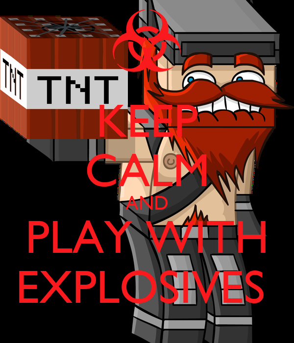 KEEP CALM AND PLAY WITH EXPLOSIVES