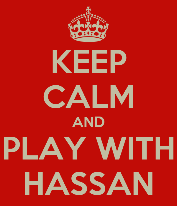 KEEP CALM AND PLAY WITH HASSAN