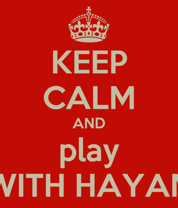 KEEP CALM AND play WITH HAYAN