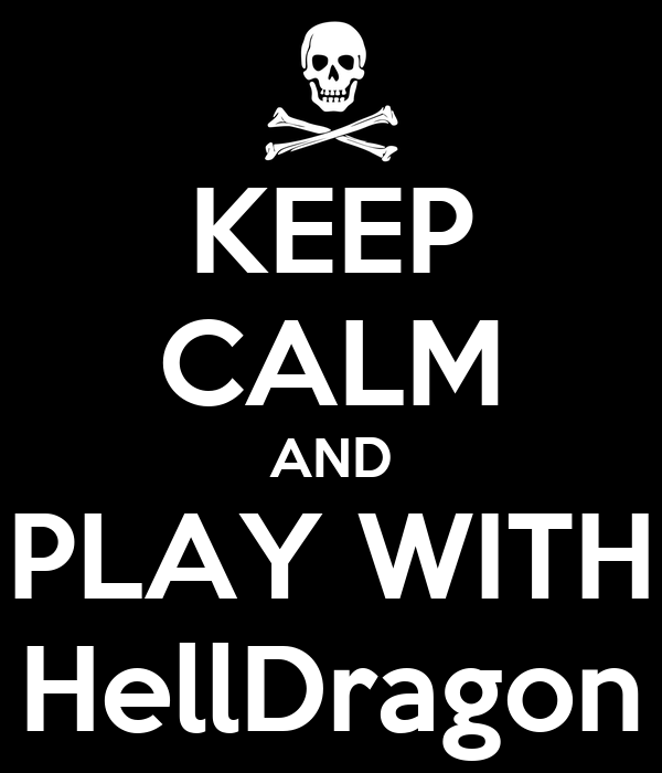 KEEP CALM AND PLAY WITH HellDragon