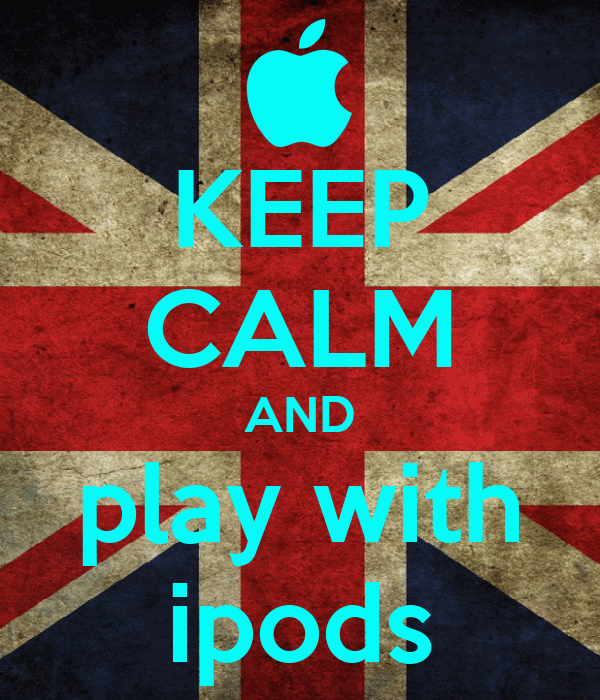 KEEP CALM AND play with ipods