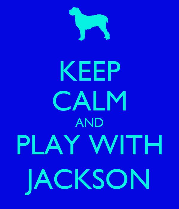 KEEP CALM AND PLAY WITH JACKSON