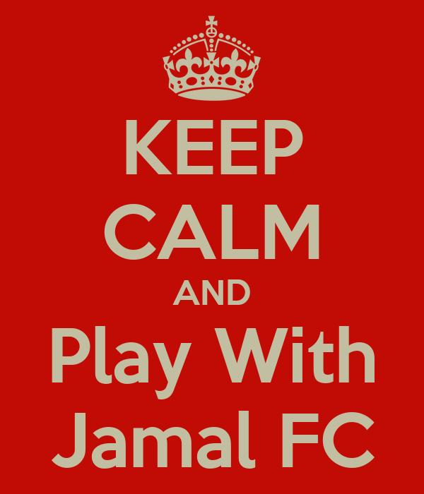 KEEP CALM AND Play With Jamal FC