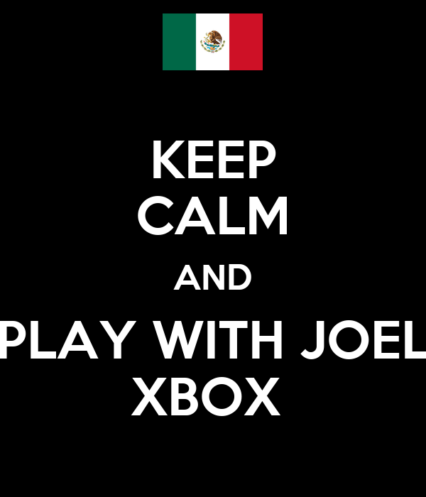 KEEP CALM AND PLAY WITH JOEL XBOX