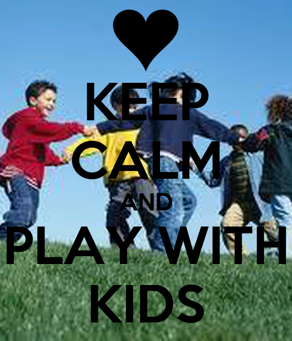 KEEP CALM AND PLAY WITH KIDS