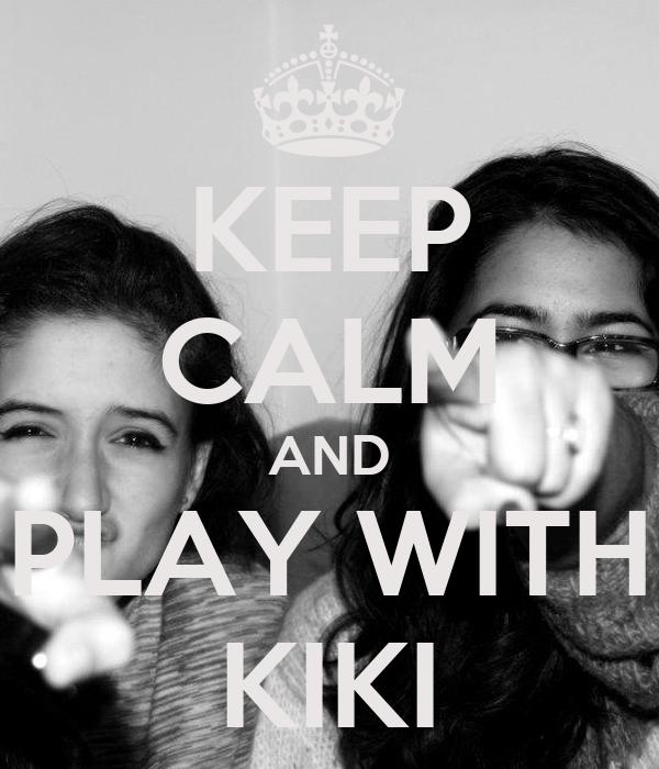 KEEP CALM AND PLAY WITH KIKI