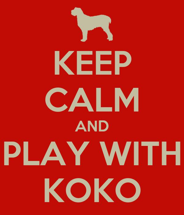 KEEP CALM AND PLAY WITH KOKO