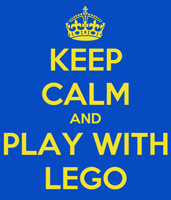 KEEP CALM AND PLAY WITH LEGO