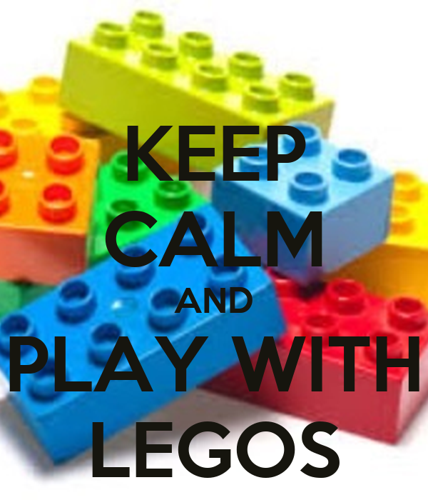 KEEP CALM AND PLAY WITH LEGOS