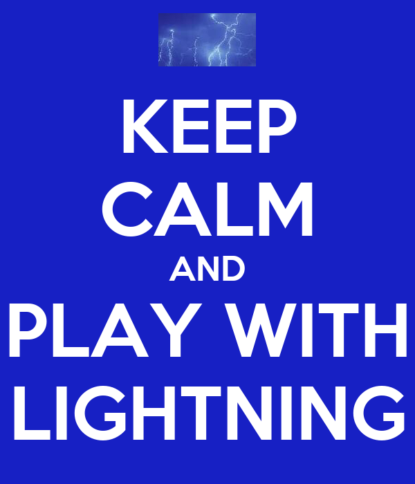 KEEP CALM AND PLAY WITH LIGHTNING