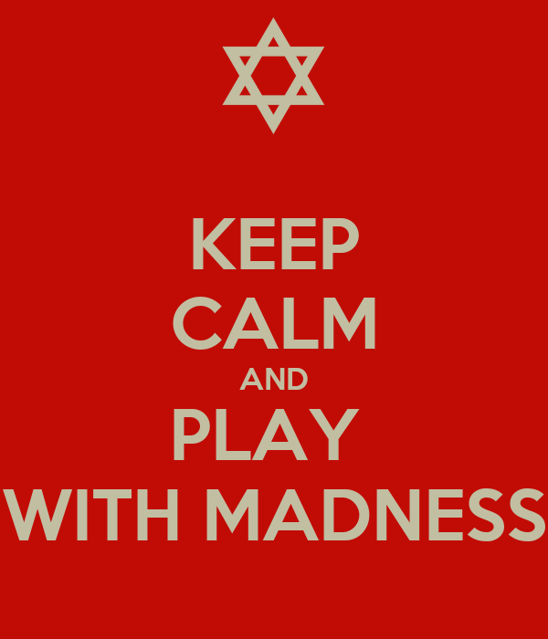 KEEP CALM AND PLAY  WITH MADNESS