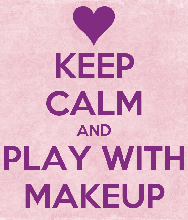 KEEP CALM AND PLAY WITH MAKEUP