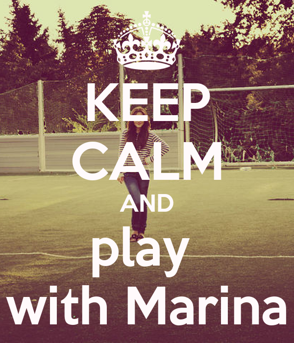 KEEP CALM AND play  with Marina
