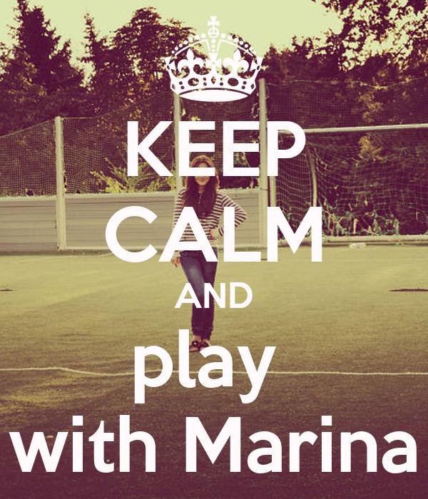 KEEP CALM AND play  with Marina