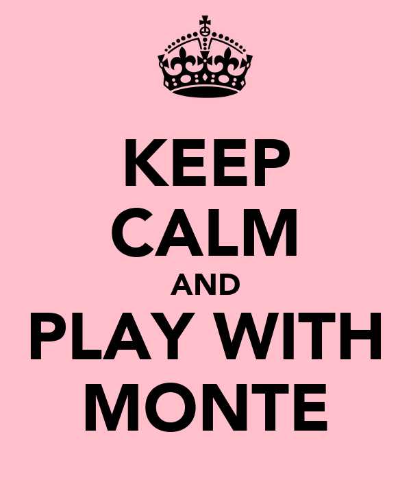 KEEP CALM AND PLAY WITH MONTE