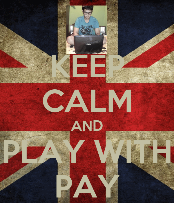 KEEP CALM AND PLAY WITH PAY