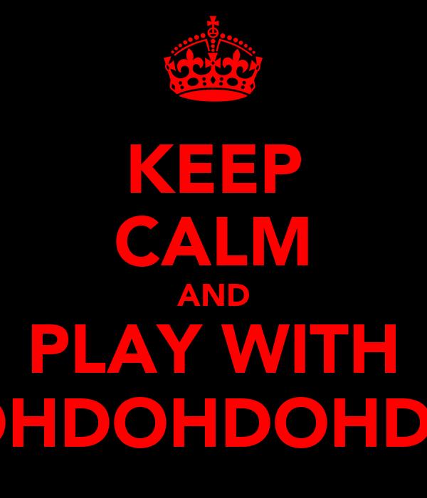 KEEP CALM AND PLAY WITH PLAYDOHDOHDOHDOHDOH