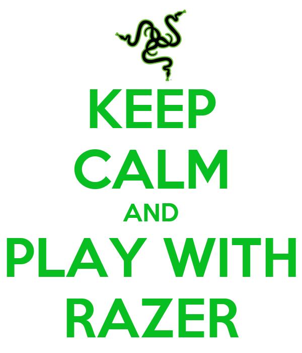 KEEP CALM AND PLAY WITH RAZER