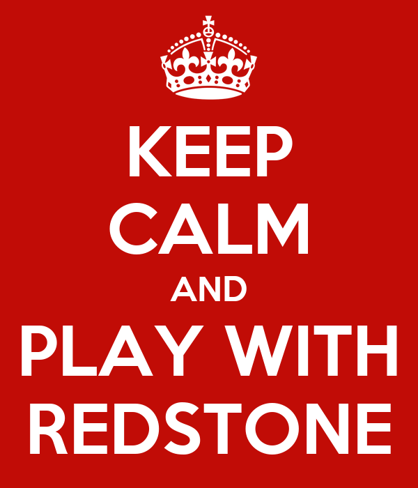 KEEP CALM AND PLAY WITH REDSTONE