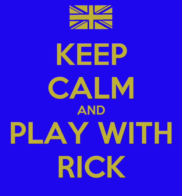 KEEP CALM AND PLAY WITH RICK