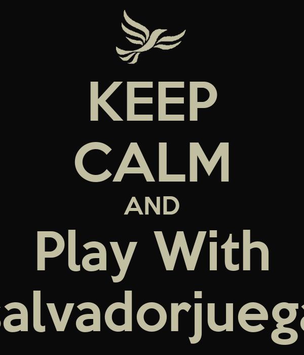 KEEP CALM AND Play With salvadorjuega
