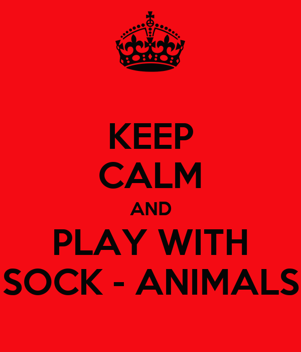 KEEP CALM AND PLAY WITH SOCK - ANIMALS