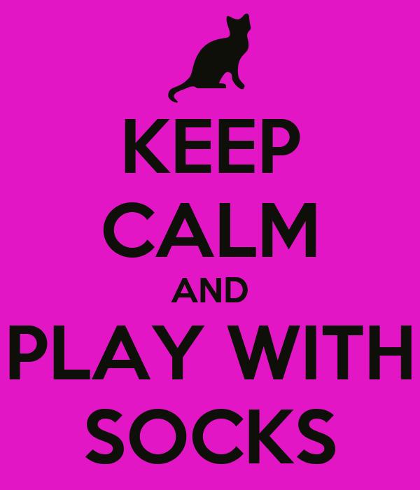 KEEP CALM AND PLAY WITH SOCKS