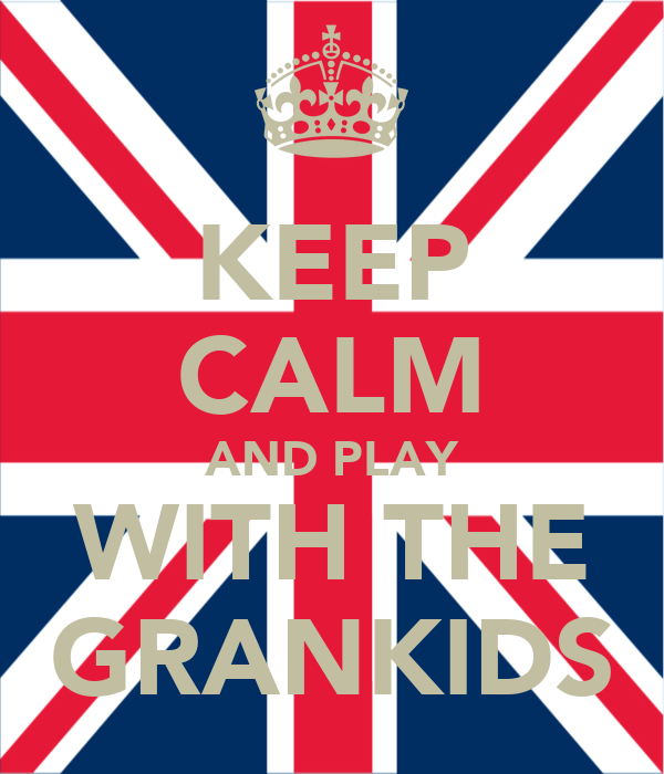 KEEP CALM AND PLAY WITH THE GRANKIDS