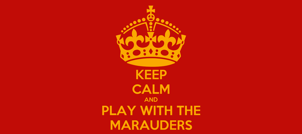 KEEP CALM AND PLAY WITH THE MARAUDERS