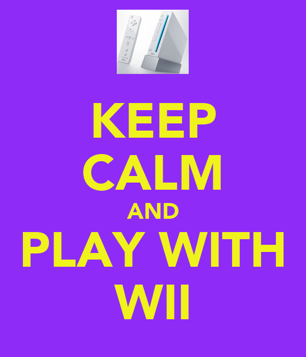 KEEP CALM AND PLAY WITH WII