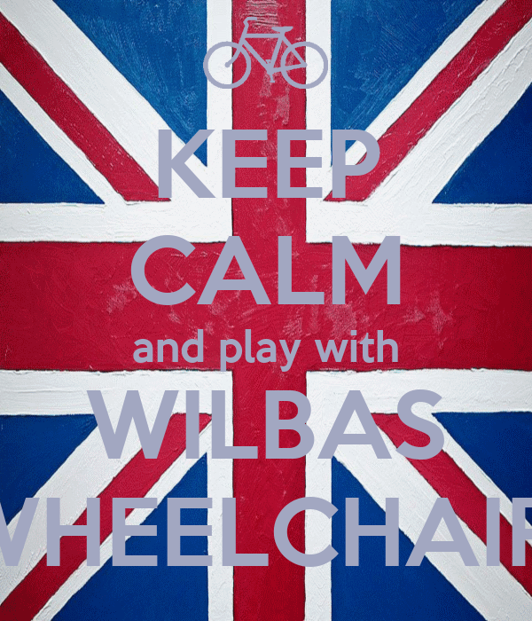 KEEP CALM and play with WILBAS WHEELCHAIR.