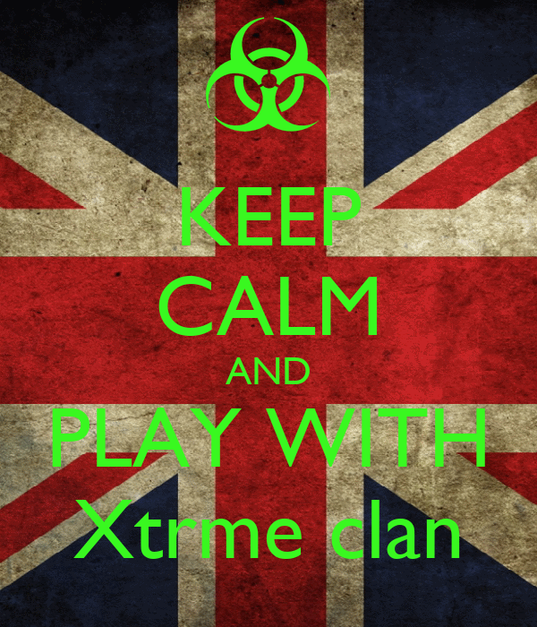KEEP CALM AND PLAY WITH Xtrme clan