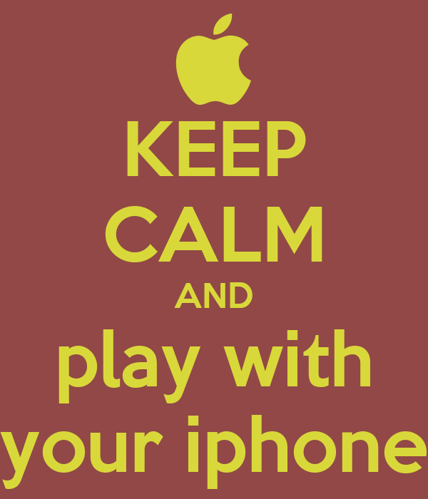 KEEP CALM AND play with your iphone