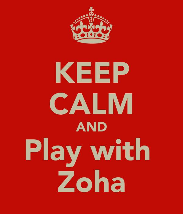 KEEP CALM AND Play with  Zoha