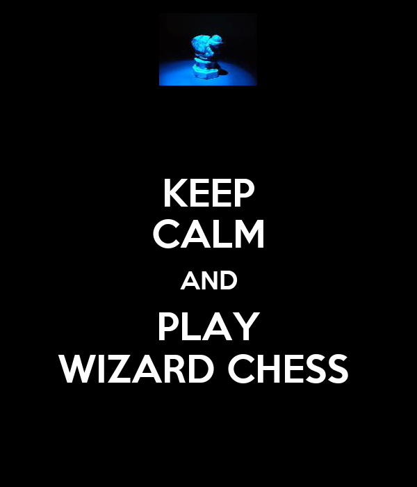 KEEP CALM AND PLAY WIZARD CHESS