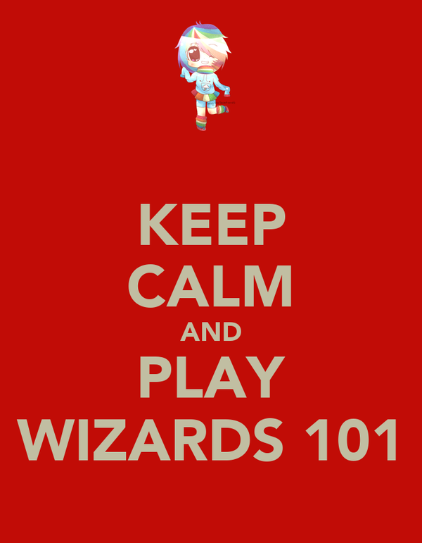 KEEP CALM AND PLAY WIZARDS 101
