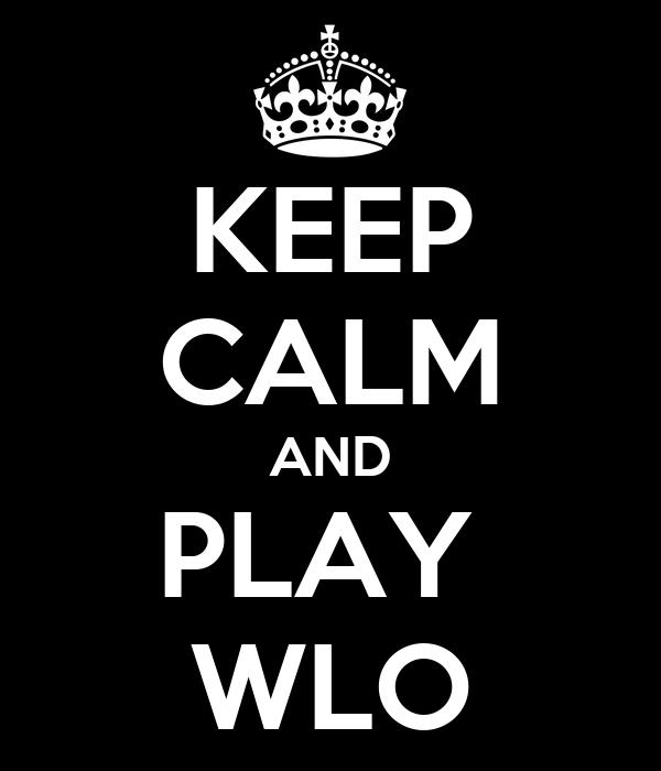KEEP CALM AND PLAY  WLO