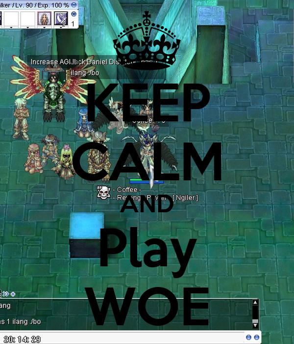 KEEP CALM AND Play WOE