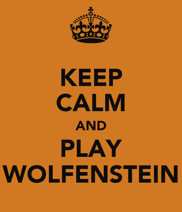 KEEP CALM AND PLAY WOLFENSTEIN