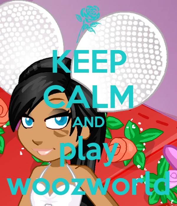 KEEP CALM AND play woozworld
